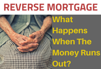 Reverse Mortgage | When The Money Runs Out