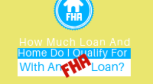 How Much Loan Home Do I Qualify For With An Fha Loan 2018